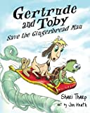 Gertrude and Toby Save the Gingerbread Man (Gertrude and Toby Fairy-Tale Adventure Series)