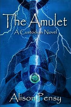 The Amulet: A Faedra Bennett Custodian Novel (The Custodian Novels Book 1) by [Pensy, Alison]