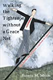 img - for Walking the Tightrope without a Grace Net: The Balancing Act From Legalism to Liberty by Brenda M. Myers (2010-06-21) book / textbook / text book