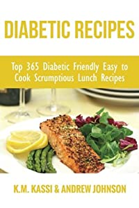 Diabetic Recipes: Top 365 Diabetic Friendly Easy to Cook Scrumptious Lunch Recipes (1) (Volume 1)