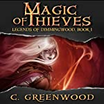Magic of Thieves: Legends of Dimmingwood, Book 1 | C. Greenwood