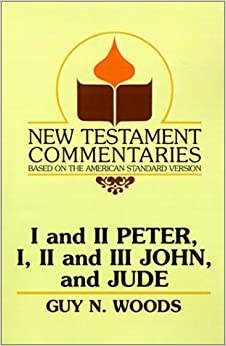 Book I and II Peter, I, II and III John, and Jude: A Commentary on the New Testament Epistles of Peter, John, and Jude (New Testament Commentaries (Gospel Advocate)) by Guy N. Woods (1991-12-01)