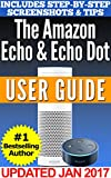 The Amazon Echo & Echo Dot User Guide: Your Complete Guide Book to Amazon's Echo and Echo Dot (2017 Edition)