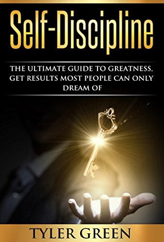 Download PDF Self-Discipline -The Ultimate Guide To Greatness, Get Results Most People Can Only Dream Of
