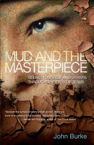 Mud and the Masterpiece: Seeing Yourself and Others through the Eyes of Jesus ebook