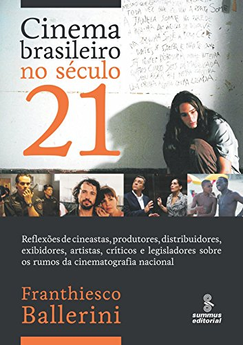 CINEMA BRASILEIRO NO SÉCULO 21: REFLEXÕES DE CINEASTAS, PRODUTORES, DISTRIBUIDORES, EXIBIDORES, ARTISTAS, CRÍTICOS E LEGISLADORES SOBRE OS RUMOS DA CINEMATOGRAFIA NACIONAL.