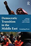 Democratic Transition in the Middle East : Unmaking Power, , 0415505682