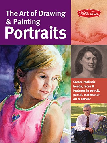 (The Art of Drawing & Painting Portraits: Create realistic heads, faces & features in pencil, pastel, watercolor, oil & acrylic (Collector's Series))