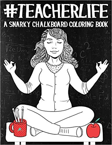 Amazon.com: Teacher Life: A Snarky Chalkboard Coloring Book ...