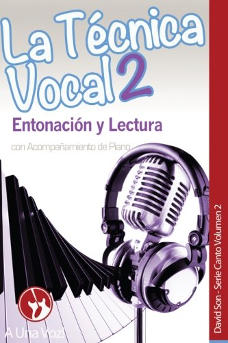 La Tecnica Vocal 2: Entonacion y Lectura (Canto) (Volume 2) (Spanish Edition) [David Son] (Tapa Blanda)