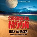 Caribbean Moon: A Manny Williams Thriller, Book 1 | Rick Murcer