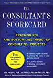 The Consultant's Scorecard, Second Edition: Tracking ROI and Bottom-Line Impact of Consulting Projects (Business Books)