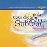 I'll Make Your Dreams Come True by Subway (1996-06-25)