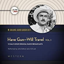 Have Gun - Will Travel, Volume 1 Radio/TV Program by  Hollywood 360 Narrated by John Dehner, a full cast