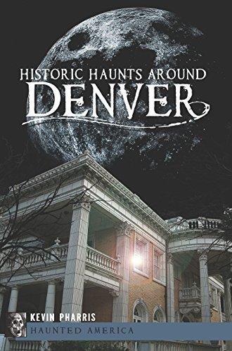 Historic Haunts Around Denver (Haunted America)