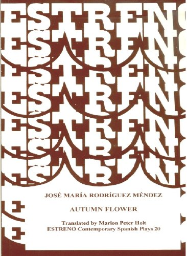 Autumn Flower: Flor De Otono (Estreno Collection of Contemporary Spanish Plays Volume 20) (English and Spanish Edition)