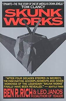 Skunk Works: A Personal Memoir of My Years of Lockheed by [Rich, Ben R., Janos, Leo]