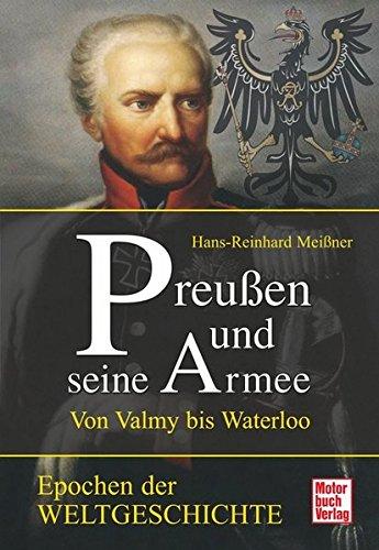 Preußen und seine Armee: Von Valmy bis Waterloo (Epochen der Weltgeschichte)
