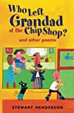 Who Left Grandad at the Chip Shop?: And Other Poems