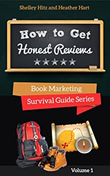 How To Get Honest Reviews: 7 Proven Ways to Connect With Readers and Reviewers (Book Marketing Survival Guide Series 1) by [Hitz, Shelley, Hart, Heather]