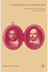 Unhistorical Shakespeare: Queer Theory in Shakespearean Literature and Film Kindle Edition