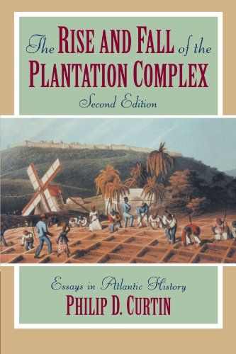 The Rise and Fall of the Plantation Complex (Studies in Comparative World History)