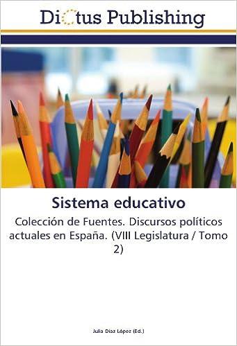 Descargar libros de google libros en línea gratis Sistema educativo: Colección de Fuentes. Discursos políticos actuales en España. (VIII Legislatura / Tomo 2) PDF RTF