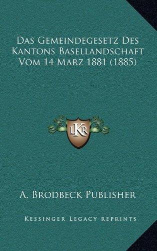 Das Gemeindegesetz Des Kantons Basellandschaft Vom 14 Marz 1881 (1885) (German Edition) ebook
