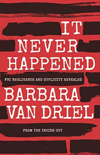 Barbara Van - It Never Happened: FBI Negligence and Duplicity Revealed from the Inside Out