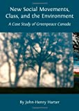 New Social Movements, Class, and the Environment: A Case Study of Greenpeace Canada, John-Henry Harter, 1443828637