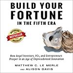 Build Your Fortune in the Fifth Era: How to Prosper in an Age of Unprecedented Innovation | Alison Davis,Matthew C. Le Merle