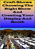 Craft Shows  Choosing The Right Show and Creating Your Display And Booth