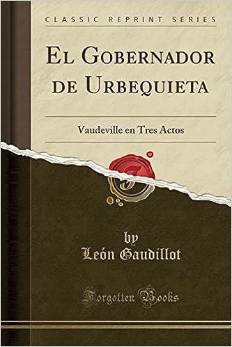 El Gobernador de Urbequieta: Vaudeville en Tres Actos (Classic ...