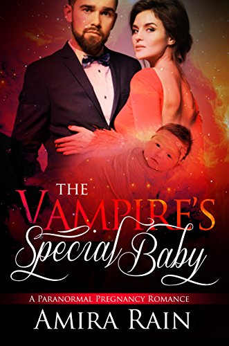 The Vampire's Special Baby: A Paranormal Pregnancy Romance (The Vampire Babies Book 1) by [Rain, Amira]