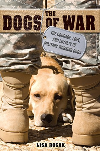 The Dogs of War: The Courage, Love, and Loyalty of Military Working Dogs by [Rogak, Lisa]
