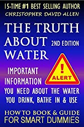 THE TRUTH ABOUT WATER - ALERT - IMPORTANT INFORMATION YOU NEED ABOUT THE WATER YOU DRINK, BATHE IN & USE - 2ND EDITION - HOW TO BOOK & GUIDE FOR SMART DUMMIES