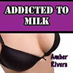 Addicted to Milk | Amber Rivers