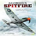 Glorious Spitfire: A Symbol of Hope in the Dark Days of Conflict Audiobook by Les Perera,  Go Entertain Narrated by Valerie Gilbert