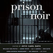 Prison Noir Audiobook by Joyce Carol Oates (editor) Narrated by Mark Boyett, David Marantz, Joe Barrett, Christina Delaine