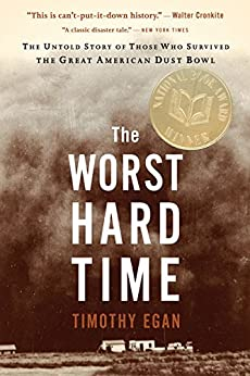 The Worst Hard Time: The Untold Story of Those Who Survived the Great American Dust Bowl by [Egan, Timothy]
