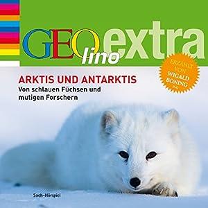 Arktis und Antarktis (GEOlino extra Hör-Bibliothek) Hörbuch