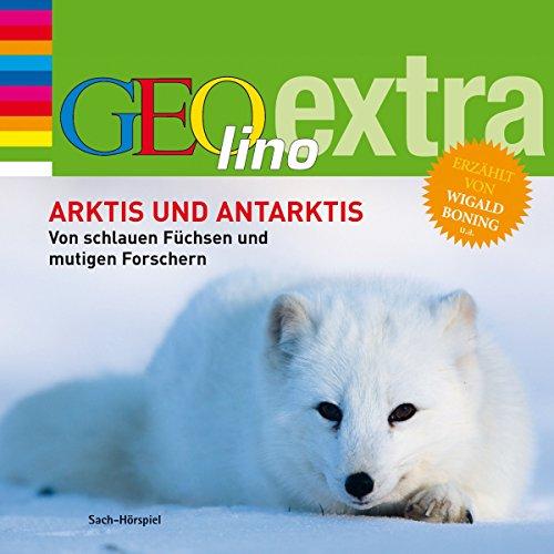 Arktis und Antarktis: GEOlino extra Hör-Bibliothek