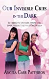 img - for Our Invisible Cries in the Dark: Letters to Fathers From The Daughters They've Forgotten book / textbook / text book