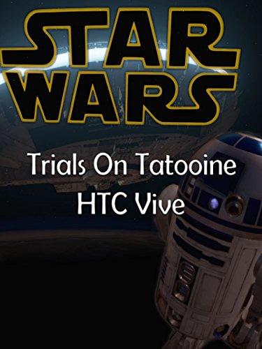 Clip: Star Wars Trials on Tatooine - HTC Vive