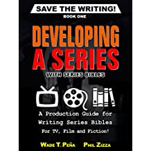 Save The Writing! Developing a Series with Series Bibles: A Production Guide for Writing Series Bibles for TV, Film and Fiction! (English Edition)