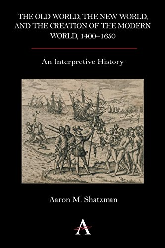 The Old World, the New World, and the Creation of the Modern World, 1400–1650: An Interpretive History