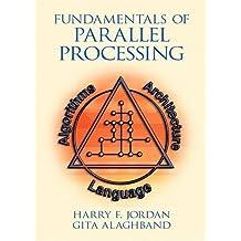 Fundamentals of Parallel Processing by Harry F. Jordan (2002-08-26)