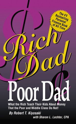 Rich Dad Poor Dad: What the Rich Teach Their Kids About Money-That the Poor and the Middle Class Do Not!