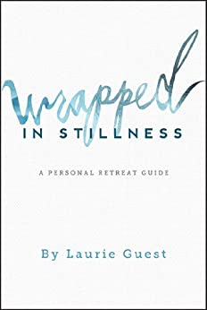 Wrapped in stillness a personal retreat guide kindle for Personal retreat guide