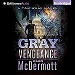 Gray Vengeance: Tom Gray, Book 5 | Alan McDermott